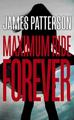 9780099567479: Maximum Ride Forever