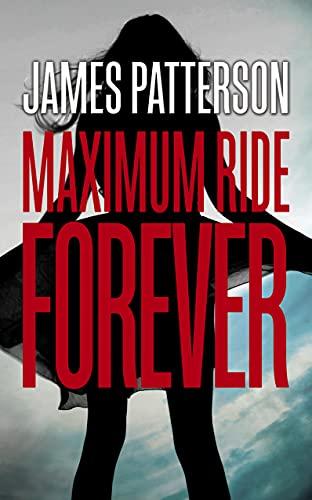 9780099567486: Maximum Ride Forever
