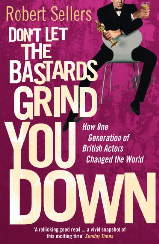 9780099569329: Don't Let the Bastards Grind You Down: How One Generation of British Actors Changed the World