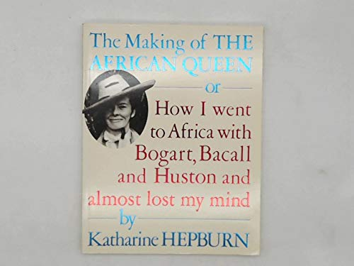 "9780099569404: The Making of the ""African Queen"": Or, How I Went to Africa with Bogart, Bacall and Huston and Almost Lost My Mind"