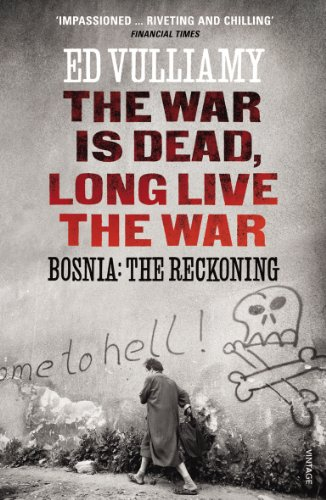 9780099569541: The War is Dead, Long Live the War: Bosnia: The Reckoning
