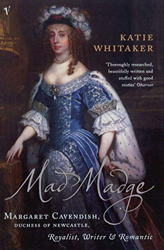 9780099569961: Mad Madge: Margaret Cavendish, Duchess of Newcastle, Royalist, Writer and Romantic