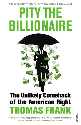 9780099570271: Pity the Billionaire: The Unlikely Comeback of the American Right (Vintage)