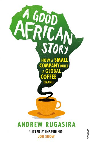9780099571926: A Good African Story: How a Small Company Built a Global Coffee Brand