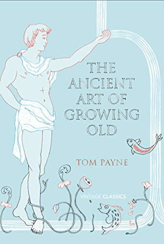 9780099573173: The Ancient Art of Growing Old