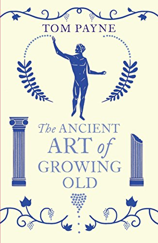 9780099573180: The Ancient Art of Growing Old