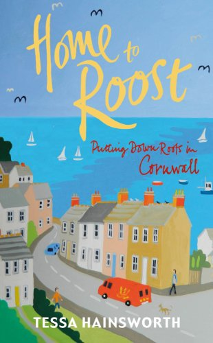 9780099573944: Home to Roost: Putting Down Roots in Cornwall