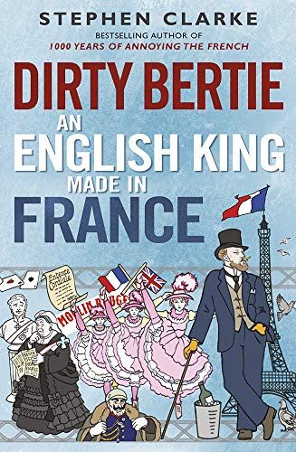 9780099574330: Dirty Bertie: An English King Made in France