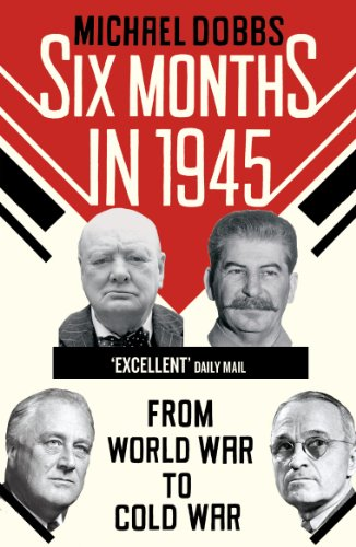 9780099574873: Six Months in 1945: FDR, Stalin, Churchill, and Truman - from World War to Cold War