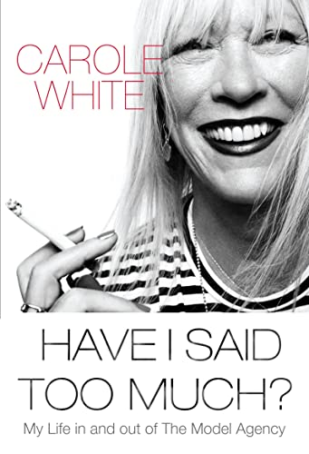 9780099576693: Have I Said Too Much?: My Life In and Out of The Model Agency