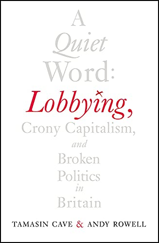 9780099578314: A Quiet Word: Lobbying, Crony Capitalism and Broken Politics in Britain