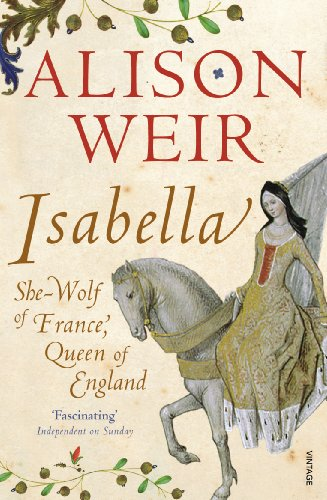 9780099578390: Isabella: She-Wolf of France, Queen of England