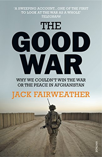 9780099578772: The Good War: Why We Couldn't Win the War or the Peace in Afghanistan