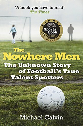 9780099580263: The Nowhere Men: The Unknown Story of Football's True Talent Spotters
