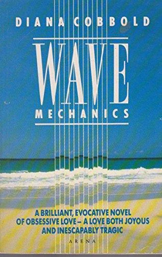 9780099582007: Wave Mechanics: Novel (Arena Books)