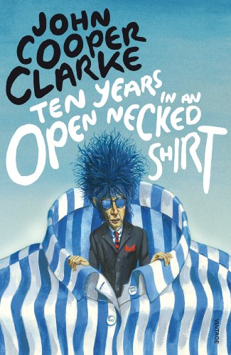 Ten Years in an Open Necked Shirt: John Cooper Clarke