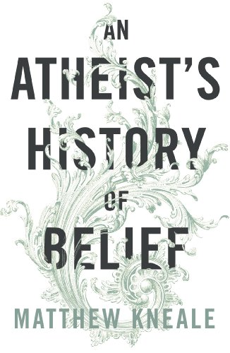 9780099584421: An Atheist's History of Belief: Understanding Our Most Extraordinary Invention