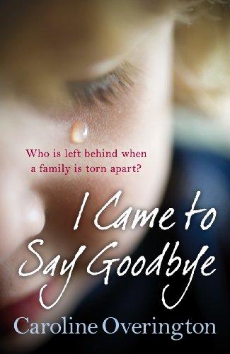 9780099584766: I Came to Say Goodbye