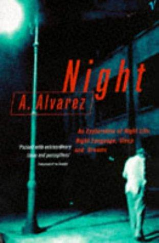 Night: An Exploration of Night Life, Night Language, Sleep and Dreams: Alvarez, A.