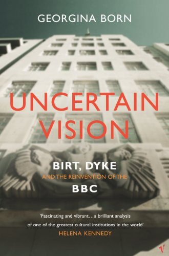 9780099587262: Uncertain Vision: Birt, Dyke and the Reinvention of the BBC