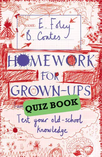 9780099587651: Homework for Grown-Ups Quiz Book: Fiendishly Fun Questions to Test Your Old-school Knowledge