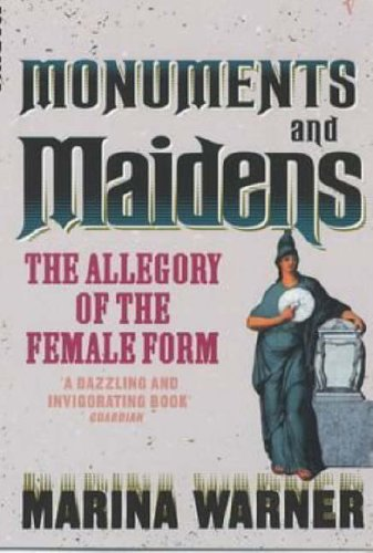 9780099588818: Monuments And Maidens: The Allegory of the Female Form