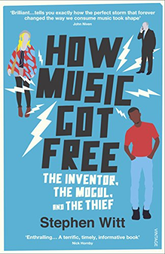 9780099590071: How Music Got Free: The Inventor, the Music Man, and the Thief