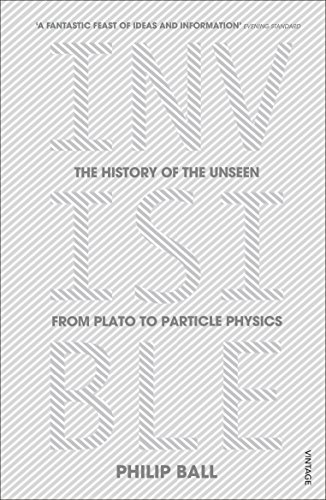 9780099590439: Invisible: The History of the Unseen from Plato to Particle Physics