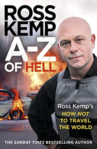 9780099590927: A-Z of Hell: Ross Kemp's How Not to Travel the World