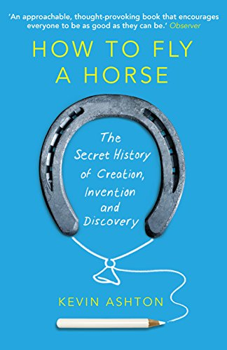 9780099591771: How To Fly A Horse: The Secret History of Creation, Invention, and Discovery