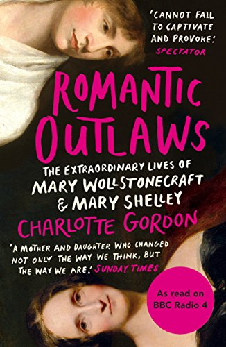 9780099592396: Romantic Outlaws: The Extraordinary Lives of Mary Wollstonecraft and Mary Shelley