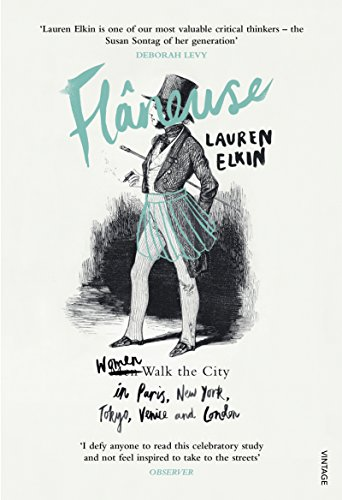 9780099593379: Flaneuse: Women Walk the City in Paris, New York, Tokyo, Venice and London