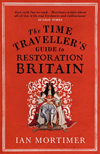 9780099593393: The Time Traveller's Guide to Restoration Britain: Life in the Age of Samuel Pepys, Isaac Newton and The Great Fire of London