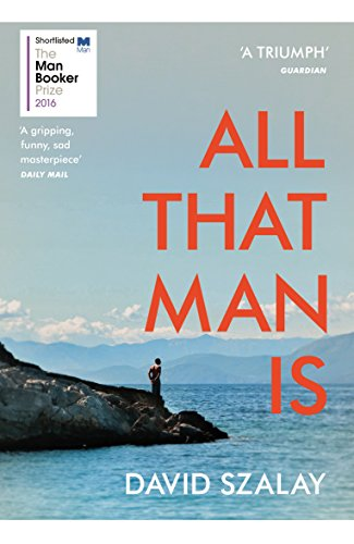 9780099593690: All That Man Is: Shortlisted for the Man Booker Prize 2016