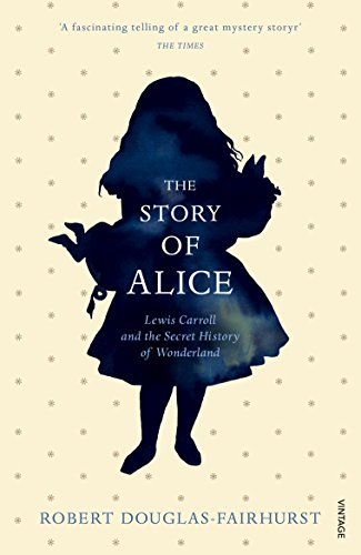 9780099594031: The Story of Alice: Lewis Carroll and The Secret History of Wonderland