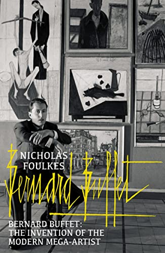 Bernard Buffet: The Invention of the Modern: Nicholas Foulkes