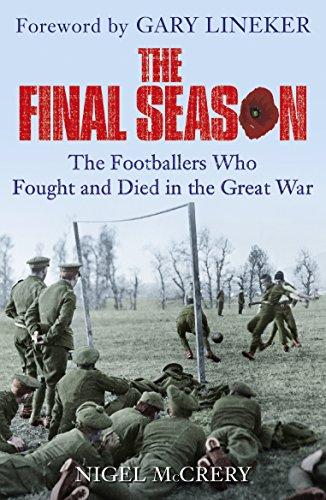 9780099594666: The Final Season: The Footballers Who Fought and Died in the Great War