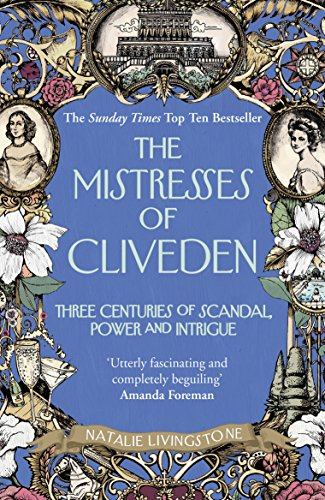 9780099594727: The Mistresses of Cliveden: Three Centuries of Scandal, Power and Intrigue in an English Stately Home