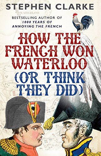 9780099594987: How the French Won Waterloo (or Think They Did)