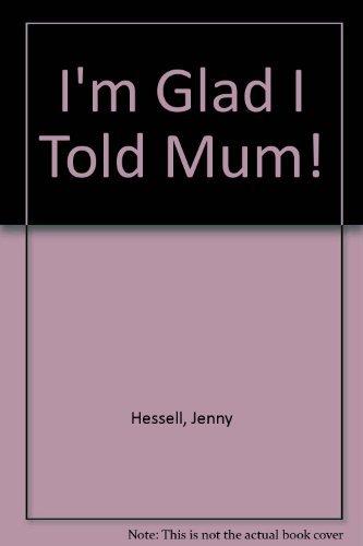 9780099595007: I'm Glad I Told Mum