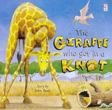 The Giraffe Who Got in a Knot (Red Fox Picture Books): PAUL GERAGHTY (ILLUSTRATOR) JOHN BUSH