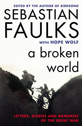 9780099597797: A Broken World: Letters, Diaries and Memories of the Great War