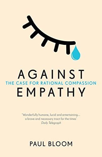 9780099597827: Against Empathy: The Case for Rational Compassion [Lingua inglese]