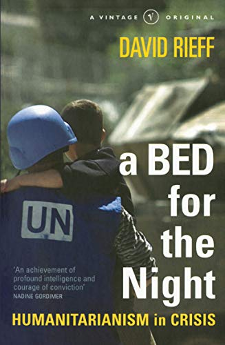 9780099597919: A Bed For The Night: Humanitarianism in an Age of Genocide: Humanitarianism in Crisis (A Vintage original)