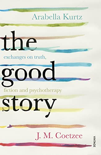 9780099598220: The Good Story: Exchanges on Truth, Fiction and Psychotherapy