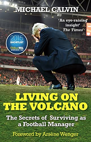 9780099598657: Living on the Volcano: The Secrets of Surviving as a Football Manager