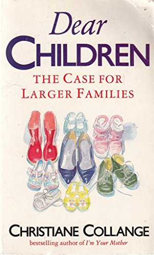 9780099606802: Dear Children: The Case For Larger Families