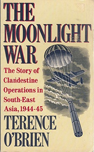 9780099610502: The Moonlight War: Story of Clandestine Operations in South East Asia, 1944-45