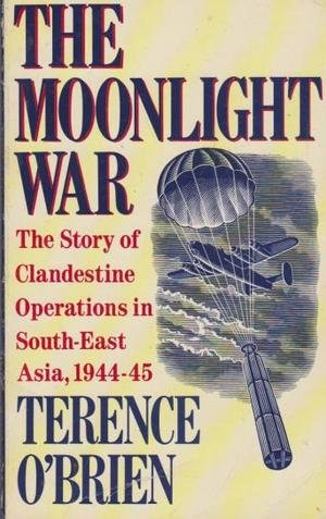 9780099610502: The Moonlight War; the Story of the Clandestine Operations in South-East Asia, 1944-45