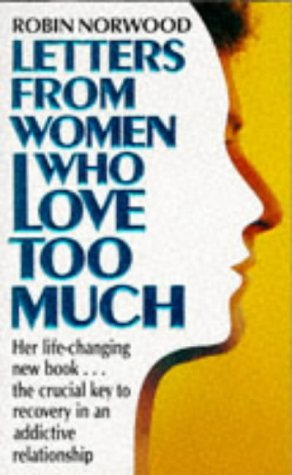 9780099628101: Letters from Women Who Love Too Much: A Closer Look at Relationship Addiction and Recovery